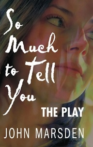 John Marsden - So Much to Tell You: The Play - A performance version.