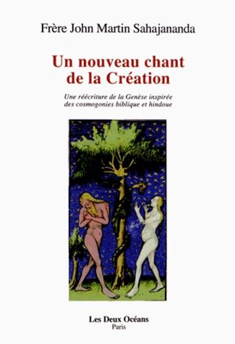 John Martin Sahajananda - Un nouveau chant de la Création - Une réécriture de la Genèse inspirée des cosmogonies biblique et hindouiste.