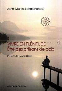 John Martin Sahajananda - Vivre en plénitude - Etre des artisans de paix.