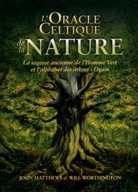 John Matthews et Will Worthington - L'oracle celtique de la nature - La sagesse ancienne de l'Homme Vert et l'alphabet des arbres : Ogam.