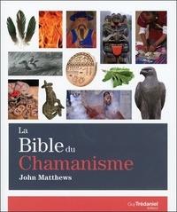 John Matthews - La Bible du chamanisme.
