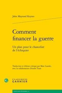 John Maynard Keynes - Comment financer la guerre - Un plan pour le chancelier de l'échiquier.
