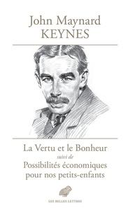 John Maynard Keynes - La Vertu et le Bonheur - Suivi de Possibilités économiques pour nos petits-enfants.