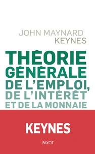 John Maynard Keynes - Théorie générale de l'emploi, de l'intérêt et de la monnaie.