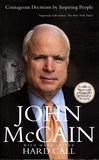 John McCain - Hard Call : Heroes Who Made Tough Decisions.
