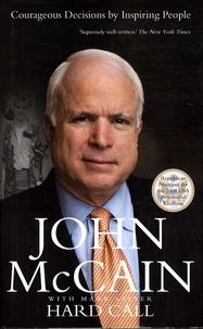 John McCain - Hard Call : Heroes Who Made Tough Decisions.