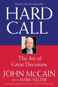 John McCain et Mark Salter - Hard Call - Great Decisions and the Extraordinary People Who Made Them.