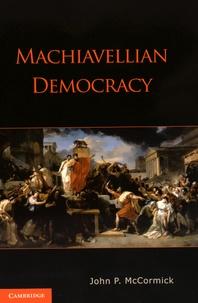 John McCormick - Machiavellian Democracy.