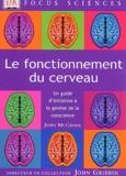 John McCrone - Le fonctionnement du cerveau - Un guide d'initiation à la genèse de la conscience.