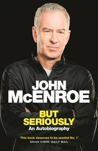 John McEnroe - But Seriously - An Autobiography.