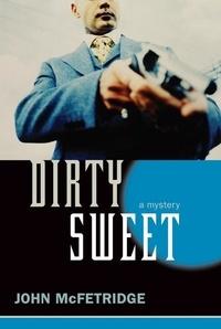 John McFetridge et Bill Brownstein - Dirty Sweet - A Mystery.