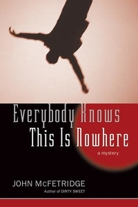 John McFetridge et Dr. Joe Schwarcz - Everybody Knows This Is Nowhere - A Mystery.