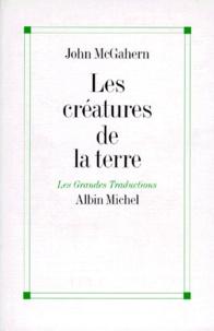 John McGahern - Les créatures de la terre - Et autres nouvelles.