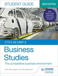 John McLaughlin et David McAree - CCEA A2 Unit 2 Business Studies Student Guide 4: The competitive business environment.