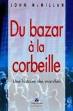 John McMillan - Du bazar à la corbeille - Une histoire des marchés.