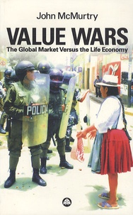 John McMurtry - Value Wars : The Global Market Versus the Life Economy.