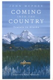 John McPhee - Coming into the Country - Travels in Alaska.