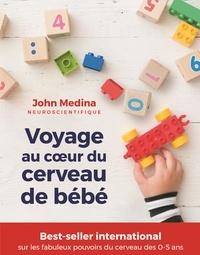 John Medina - Voyage au coeur du cerveau de bébé.