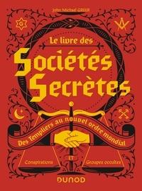John Michael Greer - Le livre des sociétés secrètes - Des Templiers au nouvel ordre mondial.