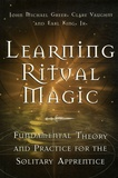 John Michael Greer et Clare Vaughn - Learning Ritual Magic - Fundamental Theory and Practice for the Solitary Apprentice.