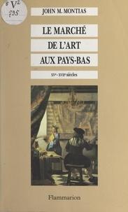 John Michael Montias et Pierre-Michel Menger - Le marché de l'art aux Pays-Bas - XVe-XVIIe siècle.