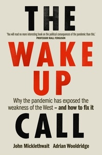 John Micklethwait et Adrian Wooldridge - The Wake-Up Call - Why the pandemic has exposed the weakness of the West - and how to fix it.