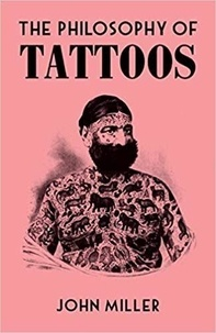 John Miller - The philosophy of tattoos.