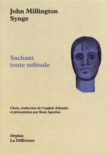SACHANT TOUTE SOLITUDE. Edition bilingue français-anglais - John Millington Synge