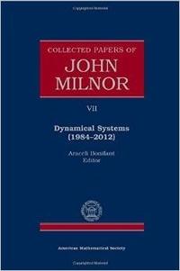 John Milnor et Araceli Bonifant - Collected Papers of John Milnor - Volume 7: Dynamical Systems (1984-2012).