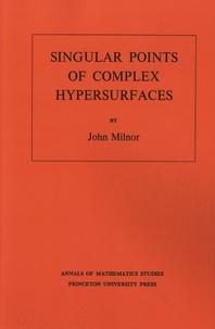 John Milnor - Singular Points of Complex Hypersurfaces.