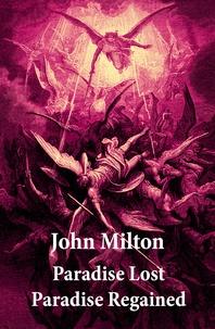 John Milton et Gustave Doré - Paradise Lost + Paradise Regained (2 Unabridged Classics + Original  Illustrations by Gustave Doré).