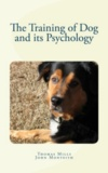 John Monteith et Thomas Wesley Mills - The Training of Dog and its Psychology.
