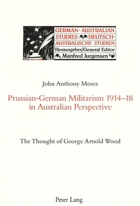 John Moses - Prussian-German Militarism 1914-18 in Australian Perspective - The Thought of George Arnold Wood.