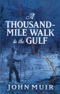 John Muir - A Thousand-Mile Walk to the Gulf.