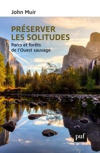 John Muir et Thierry Paquot - Préserver les solitudes - Parcs et forêts de l'Ouest sauvage.