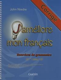 John Niedre - J'améliore mon français - Corrigé Exercices de grammaire 7e année.