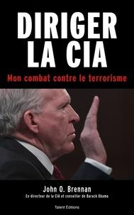 John O. Brennan - Diriger la CIA - Mon combat contre le terrorisme.