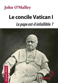 Le concile Vatican I - Le pape est-il infaillible ?- La construction de l'Eglise ultramontaine (1869-1870) - John O'Malley pdf epub