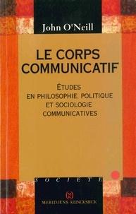 John O'Neill - Le corps communicatif - Etudes en philosophie, politique et sociologie communicatives.