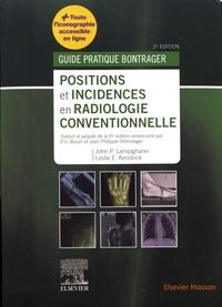 John-P Lampignano et Leslie E. Kendrick - Positions et incidences en radiologie conventionnelle - Guide pratique Bontrager.