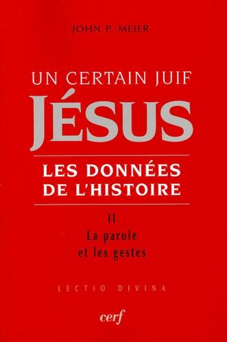 John-P Meier - Un certain Juif, Jésus, les données de l'histoire - Tome 2, La parole et les gestes.