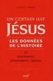 John-P Meier - Un certain Juif, Jésus, les données de l'histoire - Tome 3, Attachements, affrontements, ruptures.