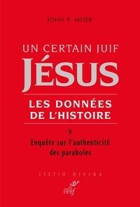 John P. Meier et John Paul Meier - Un certain juif, Jésus. Les données de l'histoire - V. Enquête sur l'authenticité des paraboles.