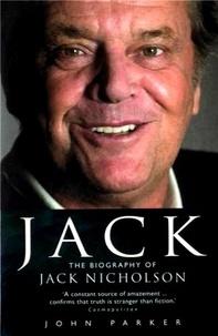John Parker - Jack - The Biography of Jack Nicholson.