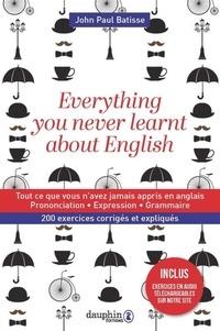 John Paul Batisse - Everything you never learnt about english - Tout ce que vous n'avez jamais appris en anglais.