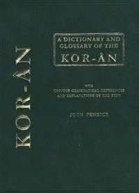 John Penrice - A Dictionary and Glossary of the Koran with Copious Grammatical References and Explanations of the Text.