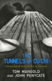 John Penycate et Tom Mangold - The Tunnels of Cu Chi - A Remarkable Story of War in Vietnam.