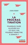 John Perry - La procrastination - Pourquoi faire aujourd'hui ce que l'on pourrait remettre à demain ?.