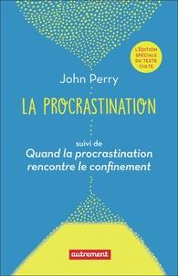 John Perry - La procrastination - Pourquoi faire aujourd'hui ce que l'on pourrait remettre à demain ? suivi de Quand la procrastination rencontre le confinement.
