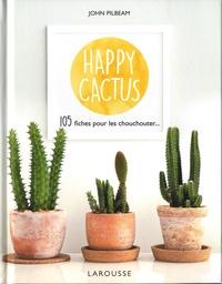 John Pilbeam - Happy cactus - 120 fiches pour les chouchouter.